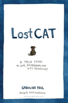 Lost Cat : A True Story of Love, Desperation, and GPS Technology, Hardback