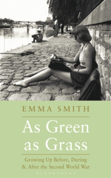 As Green as Grass : Growing Up Before, During & After the Second World War, Hardback Book