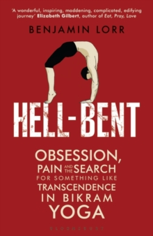 Hell-Bent : Obsession, Pain and the Search for Something Like Transcendence in Bikram Yoga, Paperback