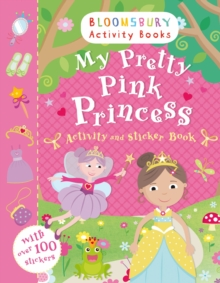 My Pretty Pink Princess Activity and Sticker Book : Bloomsbury Activity Books, Paperback