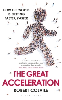 The Great Acceleration : How the World is Getting Faster, Faster, Hardback Book