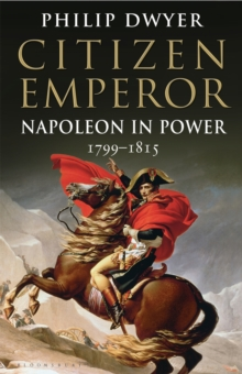 Citizen Emperor : Napoleon in Power 1799-1815, Paperback