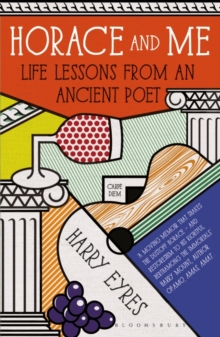 Horace and Me : Life Lessons from an Ancient Poet, Paperback Book