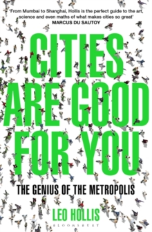 Cities Are Good for You : The Genius of the Metropolis, Paperback