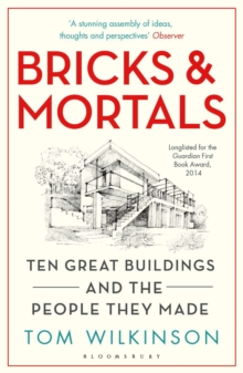 Bricks & Mortals : Ten Great Buildings and the People They Made, Paperback