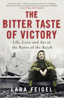 The Bitter Taste of Victory : Life, Love and Art in the Ruins of the Reich, Paperback Book