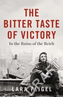 The Bitter Taste of Victory : Life, Love, and Art in the Ruins of the Reich, Hardback Book