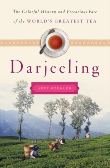 Darjeeling : A History of the World's Greatest Tea, Hardback