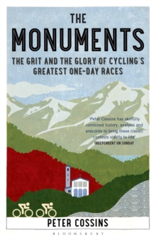 The Monuments : The Grit and the Glory of Cycling's Greatest One-Day Races, Paperback Book
