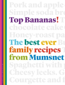 Top Bananas! : The Best Ever Family Recipes from Mumsnet, Hardback Book