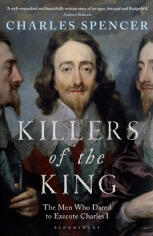 Killers of the King : The Men Who Dared to Execute Charles I, Hardback