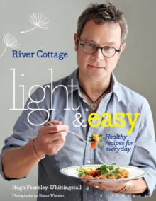 River Cottage Light & Easy : Healthy Recipes for Every Day, Hardback