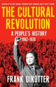 The Cultural Revolution : A People's History, 1962-1976, Hardback