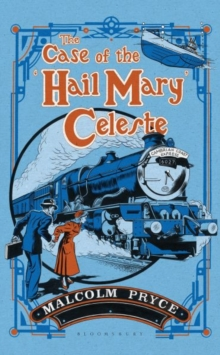 The Case of the 'Hail Mary' Celeste : The Case Files of Jack Wenlock, Railway Detective, Hardback