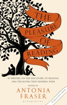 The Pleasure of Reading : 43 Writers on the Discovery of Reading and the Books That Inspired Them, Paperback Book