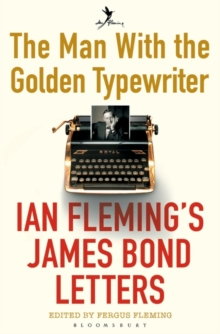 The Man with the Golden Typewriter : Ian Fleming's James Bond Letters, Paperback