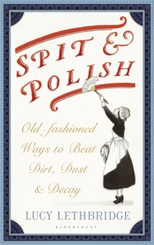Spit and Polish : Old-Fashioned Ways to Banish Dirt, Dust and Decay, Hardback