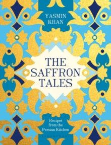 The Saffron Tales : Recipes from the Persian Kitchen, Hardback