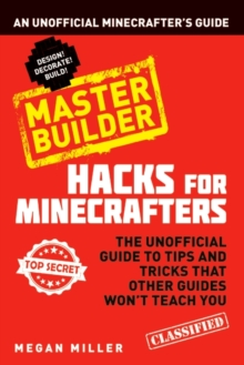 Hacks for Minecrafters: Master Builder : An Unofficial Minecrafters Guide, Paperback