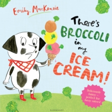 There's Broccoli in My Ice Cream!, Paperback
