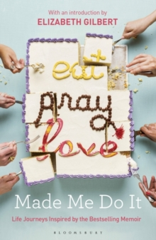 Eat Pray Love Made Me Do it : Life Journeys Inspired by the Bestselling Memoir, Paperback Book