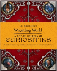 J.K. Rowling's Wizarding World : A Pop-Up Gallery of Curiosities, Hardback