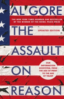 The Assault on Reason : Our Information Ecosystem, from the Age of Print to the Age of Trump, Paperback Book