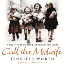 Call the Midwife : A True Story of the East End in the 1950s, CD-Audio