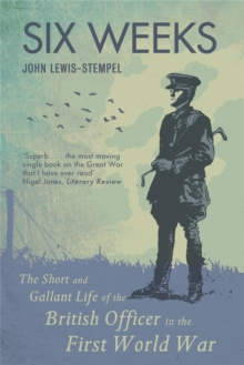 Six Weeks : The Short and Gallant Life of the British Officer in the First World War, Paperback