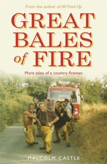 Great Bales of Fire : More Tales of a Country Fireman, Paperback