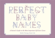 Perfect Baby Names : A Parents Guide to the Most Important Gift Ever Given, Hardback