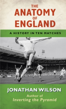 The Anatomy of England : A History in Ten Matches, Paperback