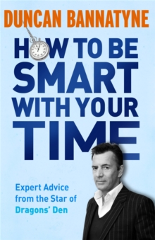 "How to be Smart with Your Time : Expert Advice from the Star of ""Dragons' Den"", Paperback"