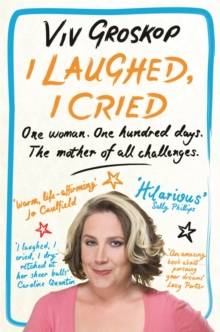 I Laughed, I Cried : One Woman, One Hundred Days, the Mother of All Challenges, Paperback