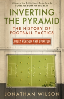 Inverting the Pyramid : The History of Football Tactics, Paperback