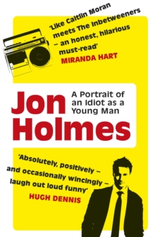 A Portrait of an Idiot as a Young Man : Part Memoir, Part Explanation as to Why Men are So Rubbish., Paperback Book