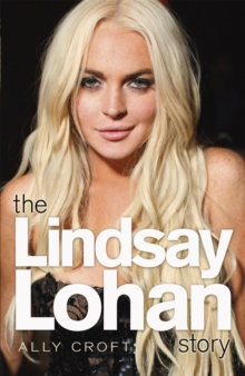 The Lindsay Lohan Story : The Biography, Paperback