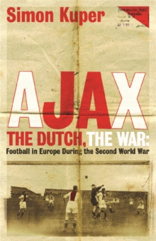 Ajax, the Dutch, the War : Football in Europe During the Second World War, Paperback