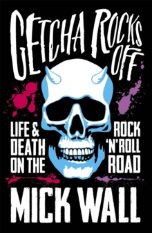 Getcha Rocks off : Sex & Excess. Bust-Ups & Binges. Life & Death on the Rock 'n' Roll Road, Paperback