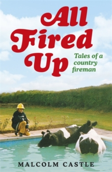 All Fired Up : Tales of a Country Fireman, Paperback