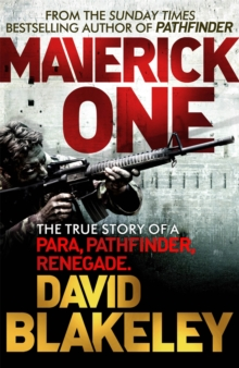Maverick One : The True Story of a Para, Pathfinder, Renegade, Paperback