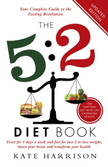 The 5:2 Diet Book : Feast for 5 Days a Week and Fast for 2 to Lose Weight, Boost Your Brain and Transform Your Health, Paperback