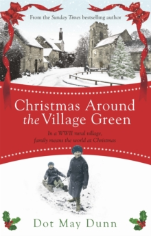 Christmas Around the Village Green : In a WWII 1940s Rural Village, Family Means the World at Christmastime, Paperback