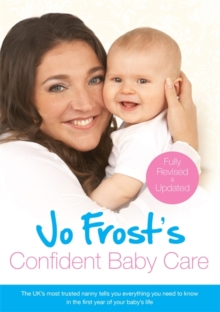 Jo Frost's Confident Baby Care : Everything You Need to Know for the First Year from UK's Most Trusted Nanny, Paperback Book