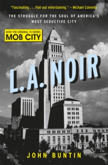 LA Noir : The Struggle for the Soul of America's Most Seductive City, Paperback Book