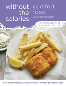 Comfort Food Without the Calories : Low-Calorie Recipes, Cheats and Ideas for Feel-Good Favourites, Paperback
