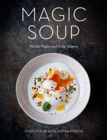 The Magic Soup : Food for Health and Happiness, Hardback