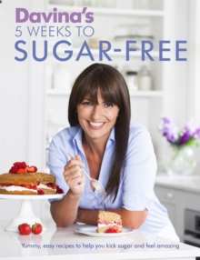 Davina's 5 Weeks to Sugar-Free : Yummy, Easy Recipes to Help You Kick Sugar and Feel Amazing, Paperback