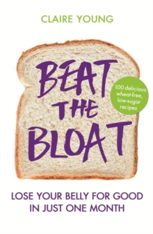 Beat the Bloat : Lose Your Belly for Good in Just One Month, Paperback