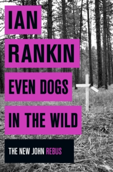 Even Dogs in the Wild : The New John Rebus, Hardback